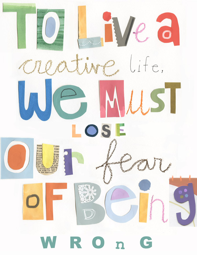 to-live-a-creative-we-must-lose-our-fear-of-being-wrong